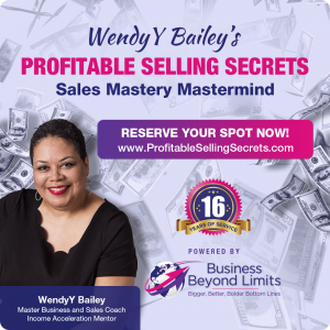 profitable selling secrets, sales mastery, sales mastermind, more coaching clients, income acceleration mentor, wendyybailey